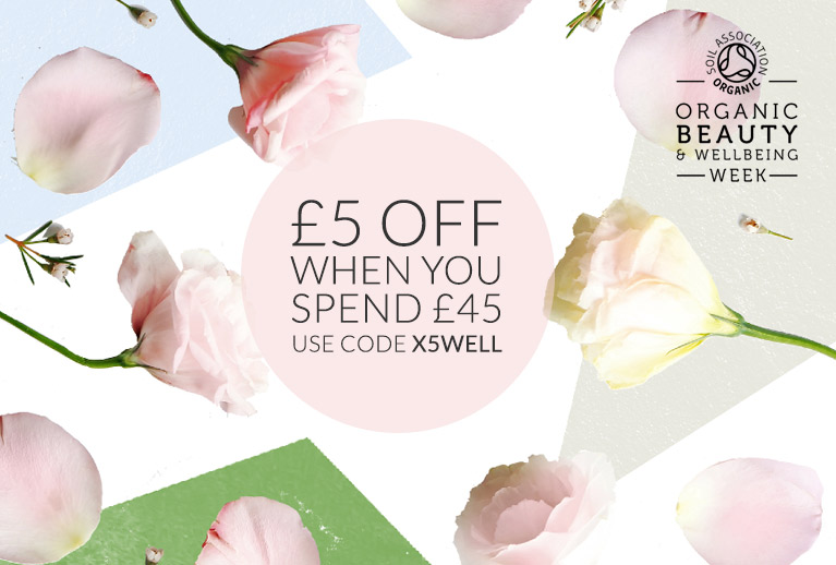 £5 off when you spend £45 across the store - Organic Beauty Week and more.