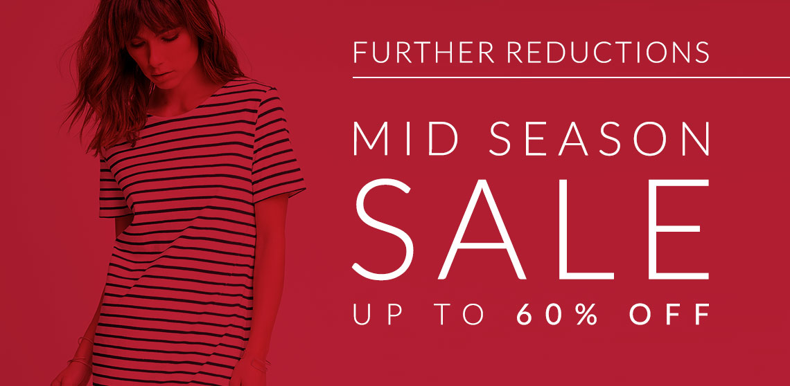 Further Reductions - up to 60% off in our Mid Season Sale