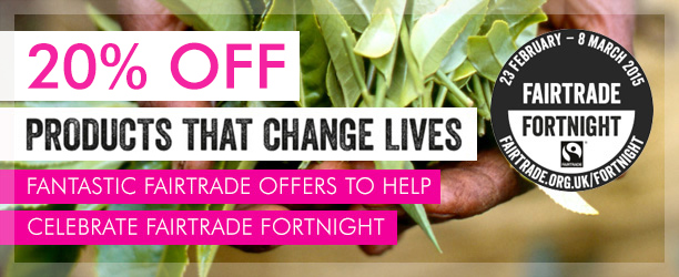 Fairtrade Fortnight20% off!